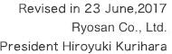 Revised in 14 May, 2015 Ryosan Co., Ltd. President  Naoto Mimatsu