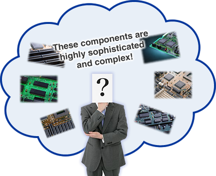 These components are highly sophisticated and complex!