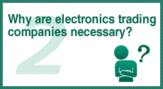 Why are electronics trading companies necessary?